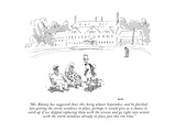 """""""Mr Blanny has suggested that  this being almost September  and he finish…"""" - New Yorker Cartoon"""