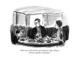"""That's bass with broccoli and mushrooms Stop calling it animal  vegetabl…"" - New Yorker Cartoon"