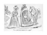 """You traded your kingdom for a what"" - New Yorker Cartoon"