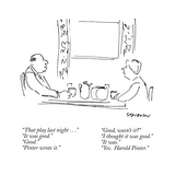 """That play last night"" ""It was good"" ""Good"" ""Pinter wrote it"" ""Good…"" - New Yorker Cartoon"