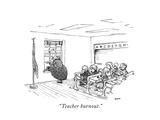 """""""Teacher burnout"""" - New Yorker Cartoon"""