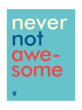 Wee Say, Never Not Awesome Giclée premium par Wee Society