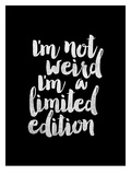 Im Not Weird Im a Limited Edition BLK