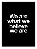 We Are What We Believe We Are