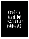 Today I Will Do Absolutely Nothing BLK