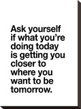 Ask Yourself if What Youre Doing Today