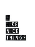 I Like Nice Things Reproduction d'art par Seventy Tree