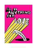 I'll Do Anything For Love But I Wont Do That - Tommy Human Cartoon Print