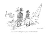 """""""Aye  there'll be baskets of treasure for us upon Easter Island"""" - New Yorker Cartoon"""