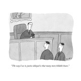 """The way I see it  justice delayed is that many more billable hours""  - New Yorker Cartoon"