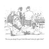 """Toss me  you chump! I've got ""Little Mermaid"" tickets for 8:00 o'clock!""  - New Yorker Cartoon"