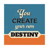 You Create Your Own Destiny