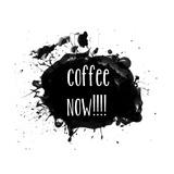 Coffee Now Paint Splatter
