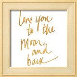 Love You to the Moon and Back (gold foil)