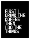 First I Drink the Coffee Blk Reproduction d'art par Brett Wilson