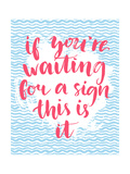 If You're Waiting for a Sign this is it - Inspirational Quote  Handwritten with Brush Calligraphy O