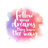 Follow Your Dreams  They Know the Way Inspirational Quote about Life and Love Modern Calligraphy