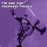 Deadpool - I'm Bad for Property Prices