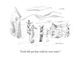"""""""Looks like you boys could use some water"""" - New Yorker Cartoon"""
