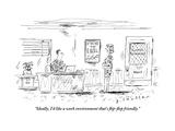 """Ideally  I'd like a work environment that's flip-flop friendly"" - New Yorker Cartoon"