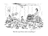 """""""But this way I know where everything is"""" - New Yorker Cartoon"""