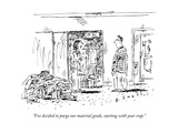 """""""I've decided to purge our material goods  starting with your crap"""" - New Yorker Cartoon"""