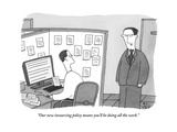 """Our new insourcing policy means you'll be doing all the work"" - New Yorker Cartoon"