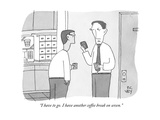 """I have to go I have another coffee break on seven"" - New Yorker Cartoon"