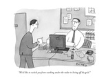 """We'd like to switch you from working under the radar to living off the gr - New Yorker Cartoon"