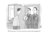 """Well  if you haven't seen him  do you know a good recipe for puff pastry - New Yorker Cartoon"