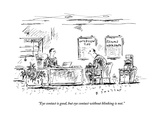 """""""Eye contact is good  but eye contact without blinking is not""""  - New Yorker Cartoon"""