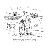 """""""I hear he turned water into wine  but it was a rather poor-quality Mesopo"""" - New Yorker Cartoon"""