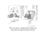 """First we require a complete blood workup to see if you have the right cheÉ"" - Cartoon"