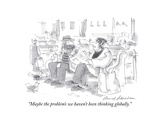 """""""Maybe the problem's we haven't been thinking globally"""" - Cartoon"""