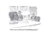 """I'm so sure we'll win  I'm doubling my fee"" - Cartoon"