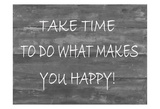 TakeTime To Do What Makes You Happy