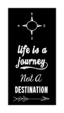 Life Is A Journey Not A Destination black