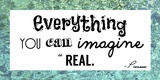 Everything You Can Imagine Is Real -Picasso