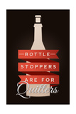 Bottle Stoppers are for Quitters - Wine Sentiment