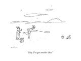 """Hey  I've got another idea"" - New Yorker Cartoon"