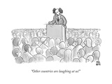 """""""Other countries are laughing at us!"""" - New Yorker Cartoon"""