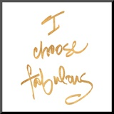 Choose Fabulous (gold foil)