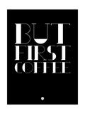 But First Coffee 1 Reproduction d'art par NaxArt