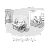 """""""He just doesn't know what to do with himself since he got elected to Cong - New Yorker Cartoon"""