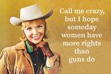 Call Me Crazy, But I Hope Someday Women Have More Rights Than Guns Do Poster par Ephemera