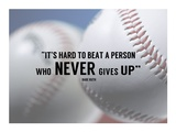 It's Hard to Beat a Person Who Never Gives Up -Babe Ruth
