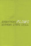 Everything Flows Nothing Stays Still