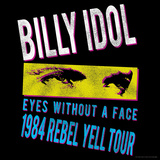 Billy Idol - Eyes Without A Face Tour 1984